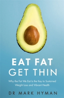 Eat Fat Get Thin : Why the Fat We Eat is the Key to Sustained Weight Loss and Vibrant Health, Paperback Book