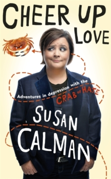 Cheer Up Love : Adventures in Depression with the Crab of Hate, Hardback