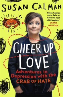 Cheer Up Love : Adventures in Depression with the Crab of Hate, Paperback