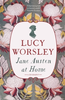 Jane Austen at Home : A Biography, Hardback Book