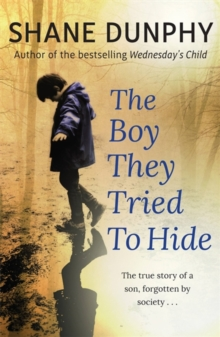 The Boy They Tried to Hide : The True Story of a Son, Forgotten by Society, Paperback Book