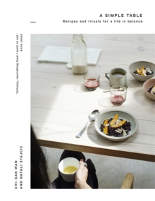 A Simple Table : Recipes & Rituals for a Life in Balance, Hardback