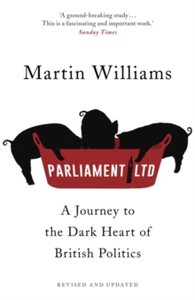 Parliament Ltd : A Journey to the Dark Heart of British Politics, Paperback