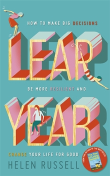 Leap Year : How to Make Big Decisions, be More Resilient and Change Your Life for Good, Hardback