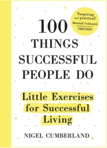 100 Things Successful People Do : Little Exercises for Successful Living, Hardback Book