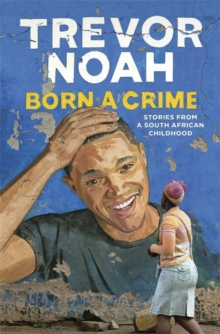 Born a Crime : Stories from a South African Childhood, Hardback