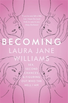 Becoming : Sex, Second Chances, and Figuring Out Who the Hell I am, Hardback