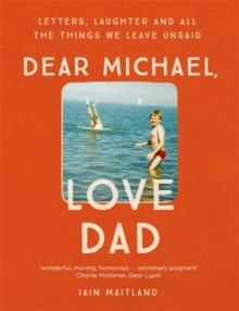 Dear Michael, Love Dad : Letters, Laughter and All the Things We Leave Unsaid., Hardback