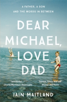 Dear Michael, Love Dad : Letters, Laughter and All the Things We Leave Unsaid., Paperback