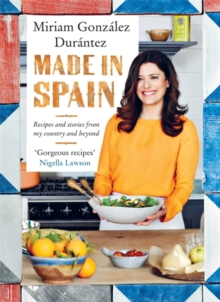 Made in Spain : Recipes and Stories from My Country and Beyond, Hardback