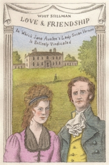 Love & Friendship : In Which Jane Austen's Lady Susan Vernon is Entirely Vindicated - Now a Whit Stillman Film, Hardback
