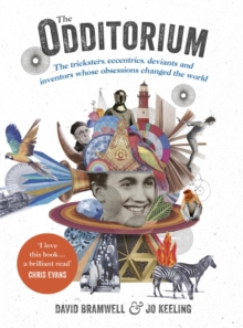 The Odditorium : The Tricksters, Eccentrics, Deviants and Inventors Whose Obsessions Changed the World, Hardback