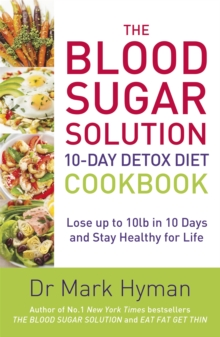 The Blood Sugar Solution 10-Day Detox Diet Cookbook : Lose Up to 10lb in 10 Days and Stay Healthy for Life, Paperback