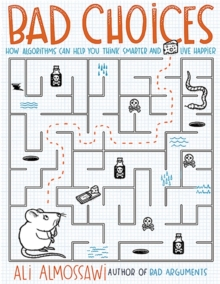 Bad Choices : How Algorithms Can Help You Think Smarter and Live Happier, Hardback Book