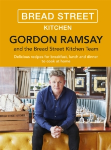 Gordon Ramsay Bread Street Kitchen : Delicious Recipes for Breakfast, Lunch and Dinner to Cook at Home, Hardback Book