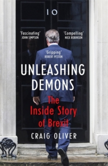 Unleashing Demons : The Inside Story of Brexit, Hardback
