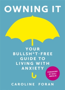 The Owning it: Your Bullsh*t-Free Guide to Living with Anxiety, Hardback Book