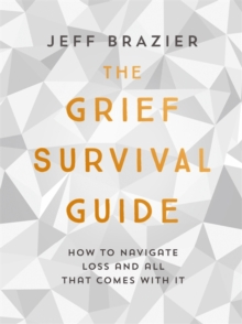 The Grief Survival Guide : How to Navigate Loss and All That Comes with it, Hardback Book