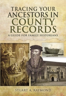 Tracing Your Ancestors in County Records : A Guide for Family and Local Historians, Paperback