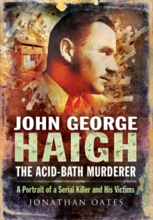 John George Haigh, the Acid-Bath Murderer : A Portrait of a Serial Killer and His Victims, Paperback Book