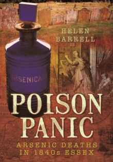 Poison Panic : Arsenic Deaths in 1840s Essex, Paperback Book