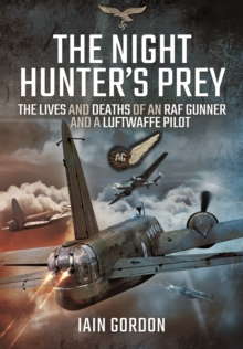 The Night Hunter's Prey : The Lives and Deaths of an RAF Gunner and a Luftwaffe Pilot, Hardback Book
