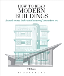 How to Read Modern Buildings : A Crash Course in the Architecture of the Modern Era, Paperback