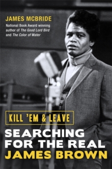 Kill 'Em and Leave : Searching for the Real James Brown, Hardback Book