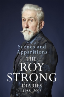 Scenes and Apparitions : The Roy Strong Diaries 1988-2003, Hardback