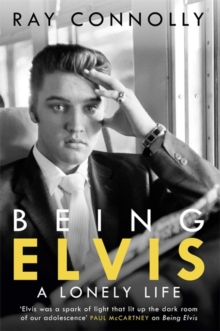 Being Elvis : A Lonely Life, Hardback