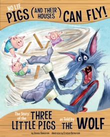 No Lie, Pigs (and Their Houses) Can Fly! : The Story of the Three Little Pigs as Told by the Wolf, Paperback