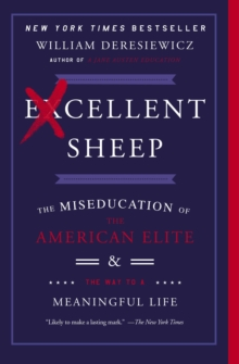 Excellent Sheep : The Miseducation of the American Elite and the Way to a Meaningful Life, Paperback