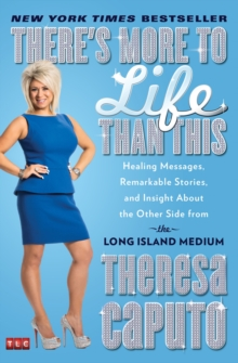 There's More to Life Than This : Healing Messages, Remarkable Stories, and Insight About the Other Side from the Long Island Medium, Paperback