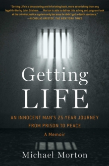 Getting Life : An Innocent Man's 25-Year Journey from Prison to Peace: A Memoir, Paperback Book