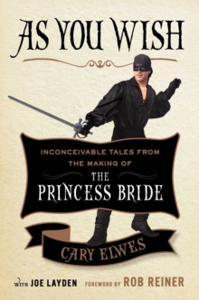 As You Wish : Inconceivable Tales from the Making of the Princess Bride, Hardback