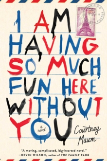 I am Having So Much Fun Here without You : A Novel, Hardback