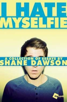 I Hate Myselfie : A Collection of Essays by Shane Dawson, Paperback