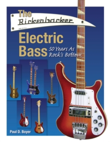 The Rickenbacker Electric Bass : 50 Years as Rock's Bottom, Paperback Book