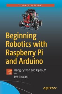 Beginning Robotics with Raspberry Pi and Arduino : Using Python and OpenCV