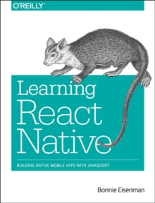 Learning React Native : Building Native Mobile Apps with JavaScript, Paperback