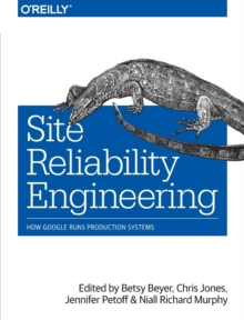 Site Reliability Engineering : How Google Runs Production Systems, Paperback