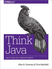 Think Java : How to Think Like a Computer Scientist, Paperback
