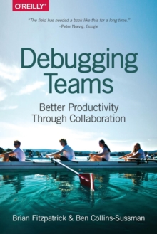 Debugging Teams : Better Productivity Through Collaboration, Paperback