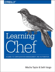 Learning Chef : A Guide to Configuration Management and Automation, Paperback