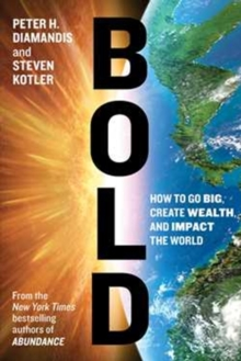 Bold: How to Go Big, Create Wealth and Impact the World, Paperback