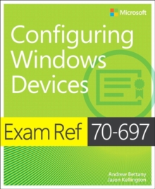 Exam Ref 70-697 Configuring Windows Devices, Paperback