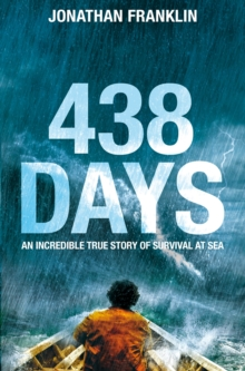438 Days : An Extraordinary True Story of Survival at Sea, Paperback Book