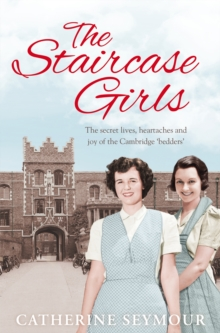The Staircase Girls : The Secret Lives, Heartaches and Joy of the Cambridge 'Bedders', Paperback