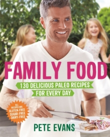Family Food : 130 Delicious Paleo Recipes for Every Day, Paperback