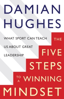 The Five Steps to a Winning Mindset : What Sport Can Teach Us About Great Leadership, Paperback
